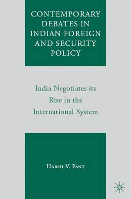 Contemporary Debates in Indian Foreign and Security Policy: India Negotiates Its Rise in the International System