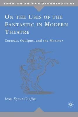 On the Uses of the Fantastic in Modern Theatre: Cocteau, Oedipus, and the Monster