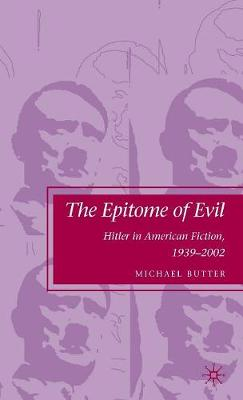 The Epitome of Evil: Hitler in American Fiction, 1939-2002