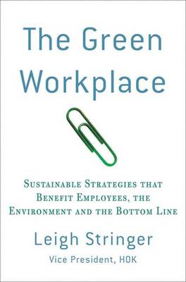 The Green Workplace: Sustainable Strategies That Benefit Employees, the Environment and the Bottom Line