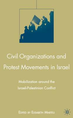 Civil Organizations and Protest Movements in Israel: Mobilization around the Israeli-Palestinian Conflict