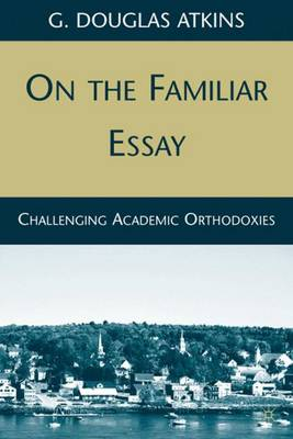 On the Familiar Essay: Challenging Academic Orthodoxies