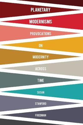 Planetary Modernisms: Provocations on Modernity Across Time
