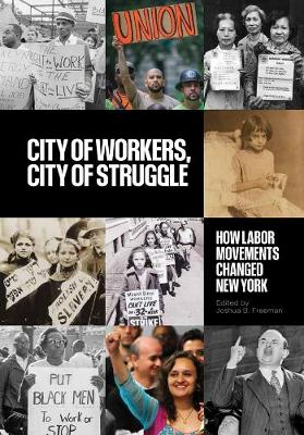 City of Workers, City of Struggle: How Labor Movements Changed New York