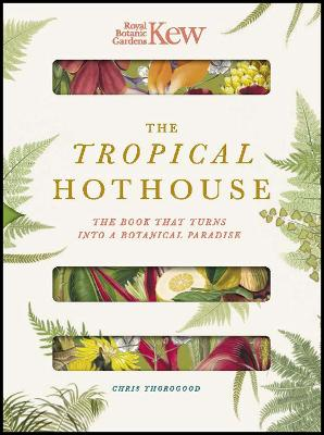 Royal Botanic Gardens Kew - The Tropical Hothouse: The book that turns into a botanical paradise