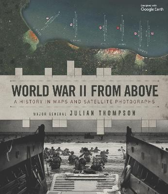 World War II from Above: A History in Maps and Satellite Photographs