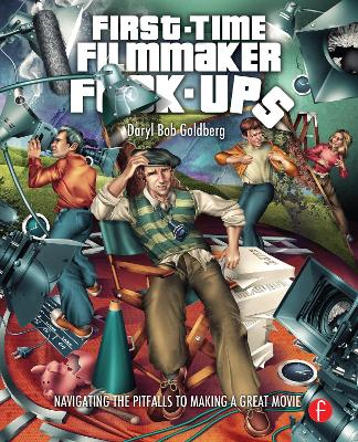 First-Time Filmmaker F*#^-ups: Navigating the Pitfalls to Making a Great Movie