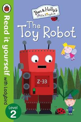 Ben and Holly's Little Kingdom: The Toy Robot - Read it yourself with Ladybird: Level 2