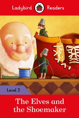 The Elves and the Shoemaker - Ladybird Readers Level 3