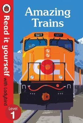 Amazing Trains - Read It Yourself with Ladybird Level 1