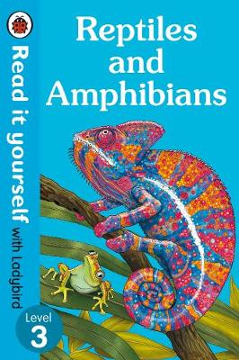 Reptiles and Amphibians - Read It Yourself with Ladybird Level 3