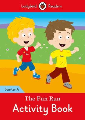 The Fun Run Activity Book - Ladybird Readers Starter Level A