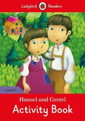 Hansel and Gretel Activity Book - Ladybird Readers Level 3