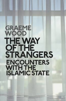 The Way of the Strangers: Encounters with the Islamic State