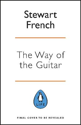The Way of the Guitar: A five-step method to learning to play the guitar, enhance your creativity and find a sense of calm