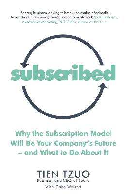 Subscribed: Why the Subscription Model Will Be Your Company's Future-and What to Do About It