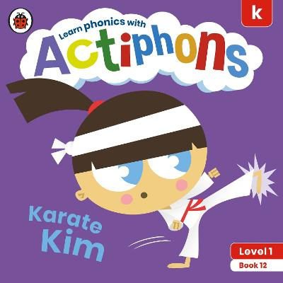 Actiphons Level 1 Book 12 Karate Kim: Learn phonics and get active with Actiphons!