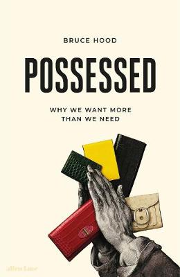 Possessed: Why We Want More Than We Need