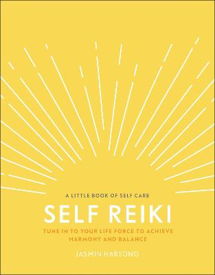 Self Reiki: Tune in to Your Life Force to Achieve Harmony and Balance