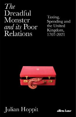 The Dreadful Monster and its Poor Relations: Taxing, Spending and the United Kingdom, 1707-2021