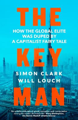 The Key Man: The True Story of How the Global Elite Was Duped by a Capitalist Fairy Tale
