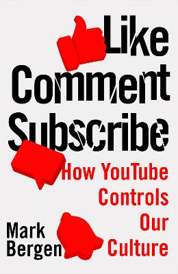 Like, Comment, Subscribe: How YouTube Drives Google's Dominance and Controls Our Culture