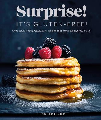 Surprise! It's Gluten Free!: 110 sweet and savoury recipes that taste like the real thing