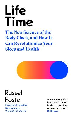 Life Time: The New Science of the Body Clock, and How It Can Revolutionize Your Sleep and Health