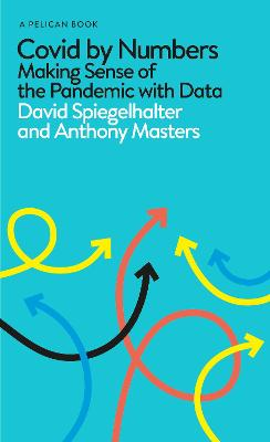 Covid By Numbers: Making Sense of the Pandemic with Data
