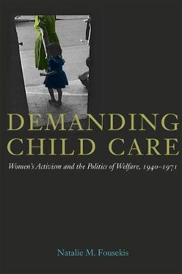 Demanding Child Care: Women's Activism and the Politics of Welfare, 1940-1971