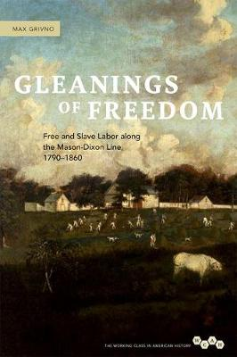 Gleanings of Freedom: Free and Slave Labor along the Mason-Dixon Line, 1790-1860