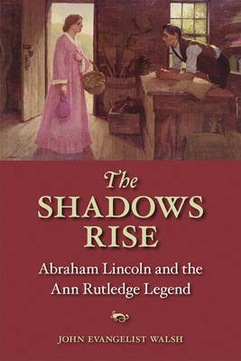 The Shadows Rise: Abraham Lincoln and the Ann Rutledge Legend