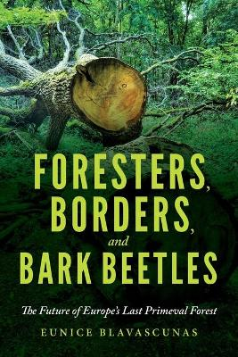 Foresters, Peasants, and Bark Beetles: The Future of Europe's Last Primeval Forest