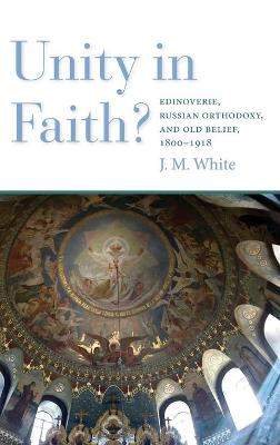 Unity in Faith?: Edinoverie, Russian Orthodoxy, and Old Belief, 1800-1918
