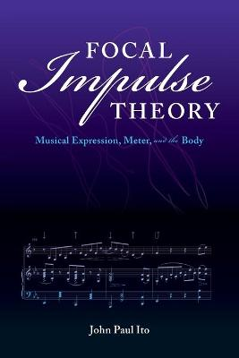 Focal Impulse Theory: Musical Expression, Meter, and the Body
