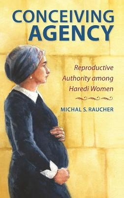 Conceiving Agency: Reproductive Authority among Haredi Women