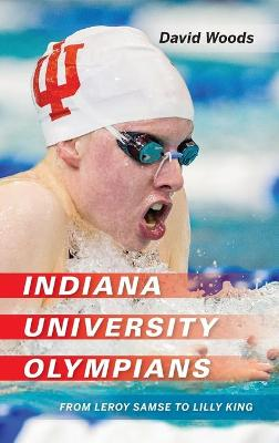 Indiana University Olympians: From Leroy Samse to Lilly King