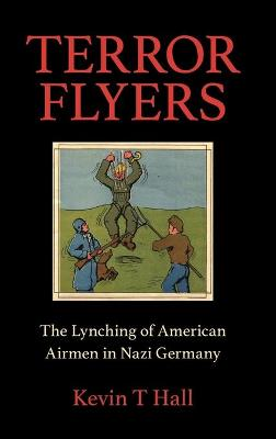 Terror Flyers: The Lynching of American Airmen in Nazi Germany