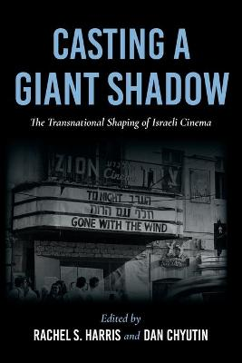 Casting a Giant Shadow: The Transnational Shaping of Israeli Cinema