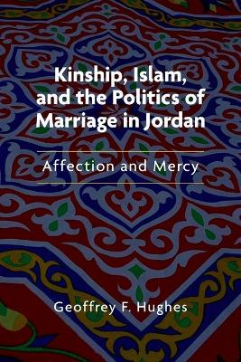 Kinship, Islam, and the Politics of Marriage in Jordan: Affection and Mercy