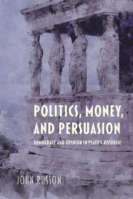 Politics, Money, and Persuasion: Democracy and Opinion in Plato's Republic