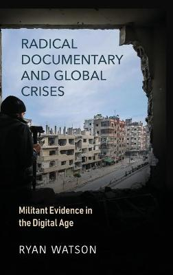 Radical Documentary and Global Crises: Militant Evidence in the Digital Age