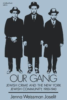 Our Gang: Jewish Crime and the New York Jewish Community, 1900-1940