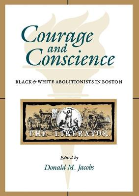 Courage and Conscience: Black and White Abolitionists in Boston
