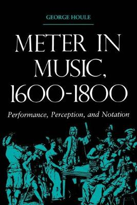 Meter in Music, 1600-1800: Performance, Perception, and Notation