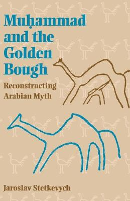 Muhammad and the Golden Bough: Reconstructing Arabian Myth