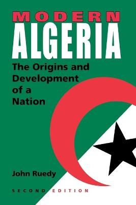 Modern Algeria, Second Edition: The Origins and Development of a Nation