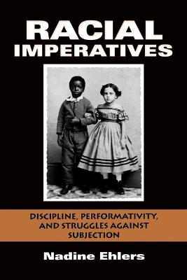 Racial Imperatives: Discipline, Performativity, and Struggles against Subjection
