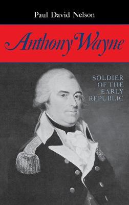 Anthony Wayne: Soldier of the Early Republic