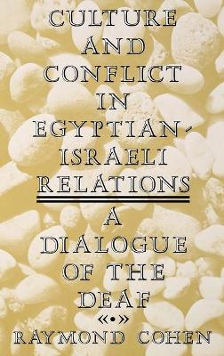 Culture and Conflict in Egyptian-Israeli Relations: A Dialogue of the Deaf